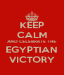 KEEP CALM AND CELEBRATE THE EGYPTIAN VICTORY - Personalised Poster A4 size