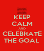 KEEP CALM AND CELEBRATE THE GOAL - Personalised Poster A4 size