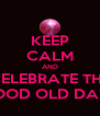 KEEP CALM AND CELEBRATE THE GOOD OLD DAYS - Personalised Poster A4 size