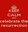 KEEP CALM AND celebrate the resurrection - Personalised Poster A4 size