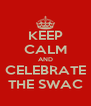 KEEP CALM AND CELEBRATE THE SWAC - Personalised Poster A4 size