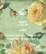 KEEP CALM AND Celebrate the Union of  Heather & Raymond - Personalised Poster A4 size