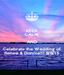 KEEP CALM AND Celebrate the Wedding of Renee & Donnie!!! 8/8/15 - Personalised Poster A4 size