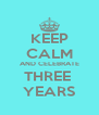 KEEP CALM AND CELEBRATE THREE  YEARS - Personalised Poster A4 size