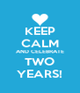 KEEP CALM AND CELEBRATE TWO YEARS! - Personalised Poster A4 size
