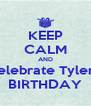 KEEP CALM AND Celebrate Tyler's BIRTHDAY - Personalised Poster A4 size