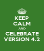 KEEP CALM AND CELEBRATE VERSION 4.2 - Personalised Poster A4 size