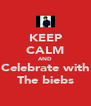 KEEP CALM AND Celebrate with The biebs - Personalised Poster A4 size