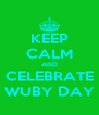 KEEP CALM AND CELEBRATE WUBY DAY - Personalised Poster A4 size
