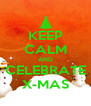 KEEP CALM AND CELEBRATE X-MAS - Personalised Poster A4 size