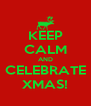 KEEP CALM AND CELEBRATE XMAS! - Personalised Poster A4 size