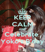 KEEP CALM AND Celebrate  Yoko's B'day - Personalised Poster A4 size