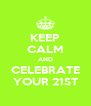 KEEP CALM AND CELEBRATE YOUR 21ST - Personalised Poster A4 size