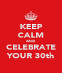 KEEP CALM AND CELEBRATE YOUR 30th - Personalised Poster A4 size
