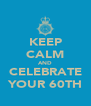 KEEP CALM AND CELEBRATE YOUR 60TH - Personalised Poster A4 size