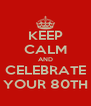 KEEP CALM AND CELEBRATE YOUR 80TH - Personalised Poster A4 size