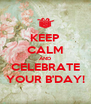 KEEP CALM AND CELEBRATE YOUR B'DAY! - Personalised Poster A4 size