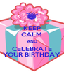 KEEP CALM AND CELEBRATE YOUR BIRTHDAY - Personalised Poster A4 size