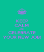 KEEP CALM AND CELEBRATE YOUR NEW JOB! - Personalised Poster A4 size