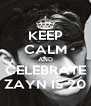 KEEP CALM AND CELEBRATE ZAYN IS 20 - Personalised Poster A4 size