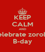 KEEP CALM AND celebrate zorobs B-day - Personalised Poster A4 size