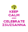 KEEP CALM AND CELEBRATE ZSUZSANNA - Personalised Poster A4 size