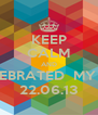 KEEP CALM AND CELEBRATED  MY 17th 22.06.13 - Personalised Poster A4 size