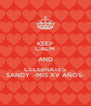 KEEP CALM AND CELEBRATES SANDY  -MIS XV AÑOS- - Personalised Poster A4 size