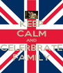 KEEP CALM AND CELERBRATE FAMILY - Personalised Poster A4 size