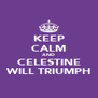 KEEP CALM AND CELESTINE WILL TRIUMPH - Personalised Poster A4 size