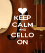 KEEP CALM AND CELLO ON - Personalised Poster A4 size