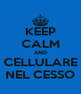 KEEP CALM AND CELLULARE NEL CESSO - Personalised Poster A4 size