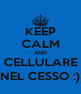 KEEP CALM AND CELLULARE NEL CESSO :) - Personalised Poster A4 size