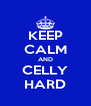 KEEP CALM AND CELLY HARD - Personalised Poster A4 size
