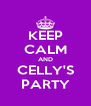 KEEP CALM AND CELLY'S PARTY - Personalised Poster A4 size