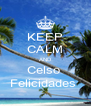 KEEP CALM AND Celso  Felicidades  - Personalised Poster A4 size