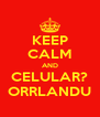 KEEP CALM AND CELULAR? ORRLANDU - Personalised Poster A4 size