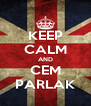 KEEP CALM AND CEM PARLAK - Personalised Poster A4 size