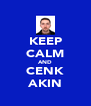 KEEP CALM AND CENK AKIN - Personalised Poster A4 size
