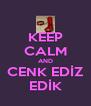 KEEP CALM AND CENK EDİZ EDİK - Personalised Poster A4 size