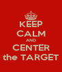 KEEP CALM AND CENTER the TARGET - Personalised Poster A4 size