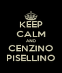 KEEP CALM AND CENZINO PISELLINO - Personalised Poster A4 size