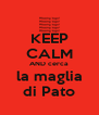 KEEP CALM AND cerca la maglia di Pato - Personalised Poster A4 size
