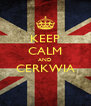 KEEP CALM AND CERKWIA  - Personalised Poster A4 size
