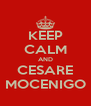 KEEP CALM AND CESARE MOCENIGO - Personalised Poster A4 size