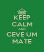 KEEP CALM AND CEVE UM MATE - Personalised Poster A4 size