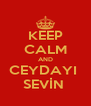 KEEP CALM AND CEYDAYI  SEVİN  - Personalised Poster A4 size