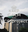 KEEP CALM AND #CFSproject  - Personalised Poster A4 size