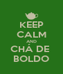 KEEP CALM AND CHÁ DE  BOLDO - Personalised Poster A4 size