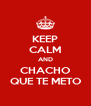 KEEP CALM AND CHACHO QUE TE METO - Personalised Poster A4 size